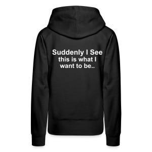 Suddenly I See hoody Black - Women's Premium Hoodie