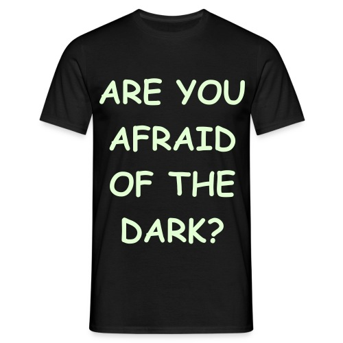 Be afraid of the dark... - Men's T-Shirt