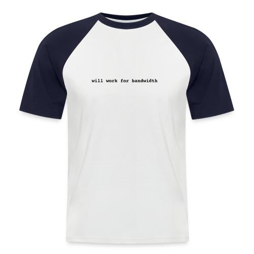 will work for bandwith t-shirt - Männer Baseball-T-Shirt