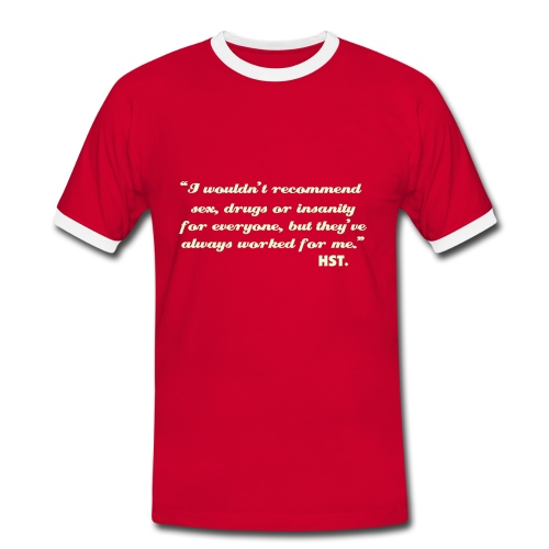 """I wouldn't recommend sex, drugs or insanity for everyone....  Hunter S Thompson Slim Contrast T-shirt  - Men's Ringer Shirt"
