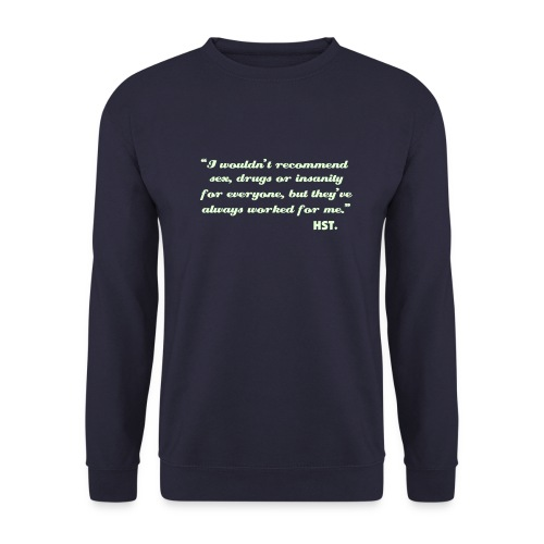 """I wouldn't recommend sex, drugs or insanity for everyone....  Hunter S Thompson Sweatshirt - Men's Sweatshirt"