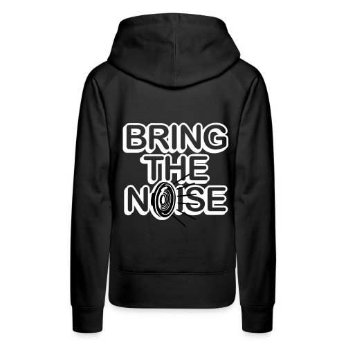 bring the noise - Vrouwen Premium hoodie