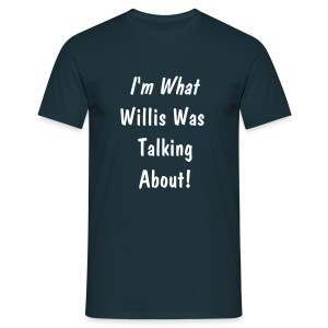I'm what Willis was talking about - Men's T-Shirt