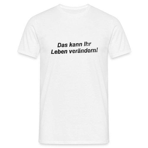Das kann dei Leben verändern - Männer T-Shirt