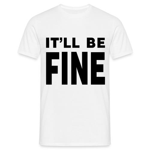 It'll Be Fine Comfort T - Men's T-Shirt