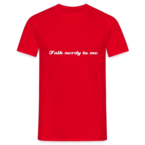 Talk nerdy to me! - comfy T, more colours - Men's T-Shirt