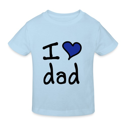 I Love dad - Kids' Organic T-shirt