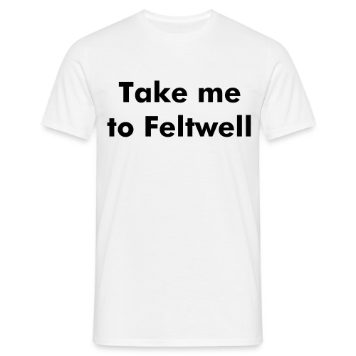 Take Me to Feltwell tee - Men's T-Shirt