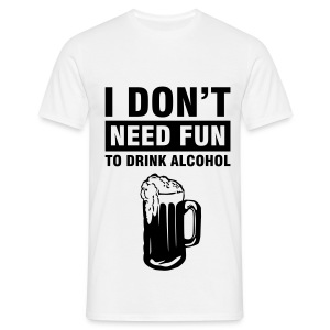 I don't need fun - Men's T-Shirt