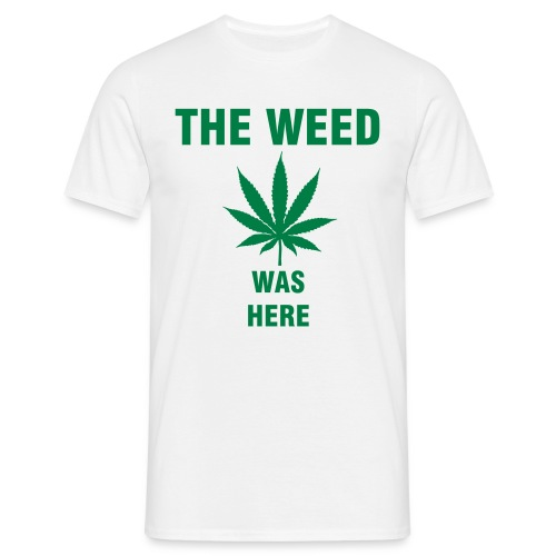 The weed was here - T-shirt herr