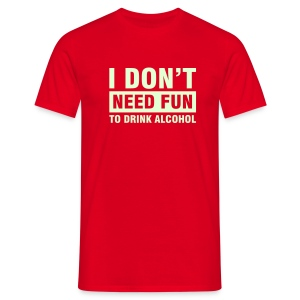 I DON'T NEED FUN ... (Glow in the dark) - T-Shirt - Männer T-Shirt