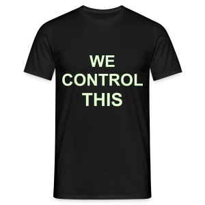 GLOW IN THE DARK BLACK WE CONTROL THIS TEE - Men's T-Shirt