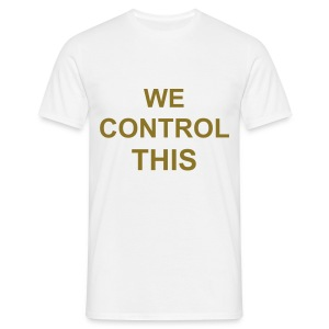 WHITE AND GOLD WE CONTROL THIS TEE - Men's T-Shirt