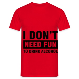 I dont need alcohol - Men's T-Shirt