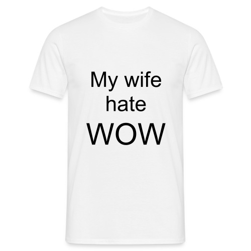 My wife hate WOW - T-shirt Homme