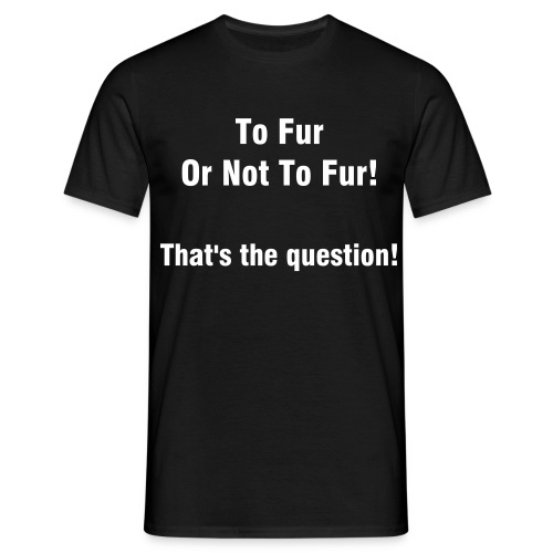 To Fur Or Not To Fur! - Men's T-Shirt