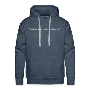 You know what I really want in a girl?  - Sweat-shirt à capuche Premium pour hommes