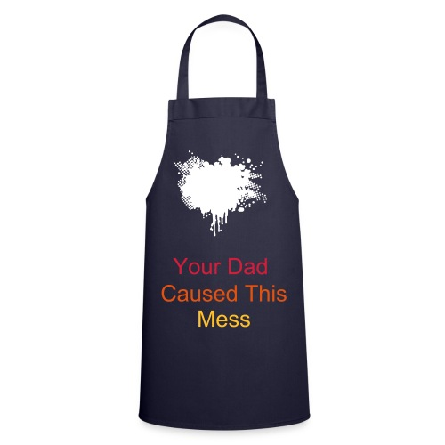 Your Dad caused this mess hoddie - Cooking Apron