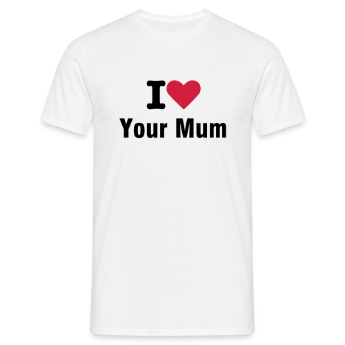 I Love Your Mum - Funny Mens Comfort T - Men's T-Shirt
