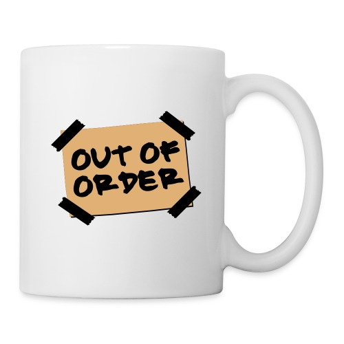 Out of order? Drink it up early. - Mug