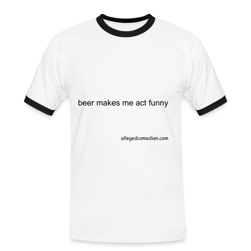 beer makes me act funny - Men's Ringer Shirt
