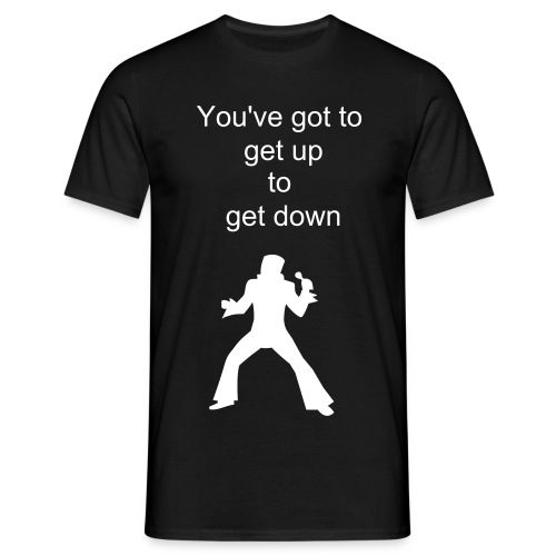 You Have to get up to get down - Men's T-Shirt