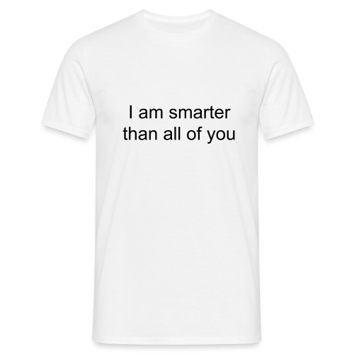 Smarter than you - Men's T-Shirt
