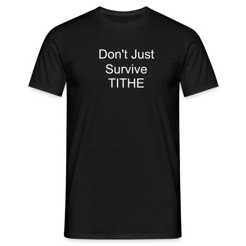Don't just survive Tithe - Men's T-Shirt