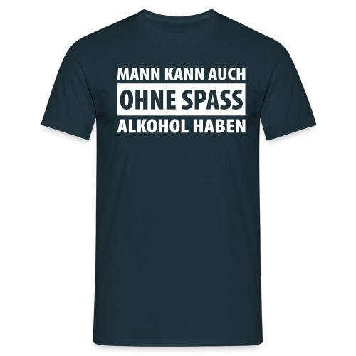 ALKOHOL OHNE SPASS - Männer T-Shirt