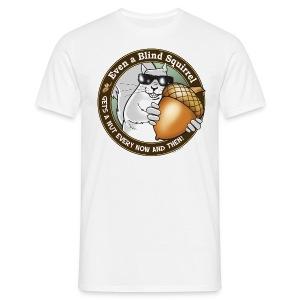 Blind Squirrel Gets a Nut - Men's T-Shirt