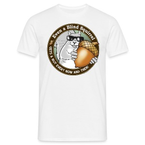 Blind Squirrel Gets a Nut - Men's T-Shirt