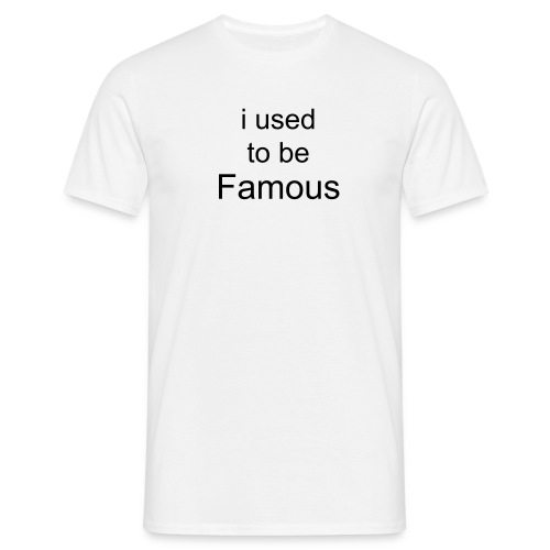 i used to be famous - Men's T-Shirt