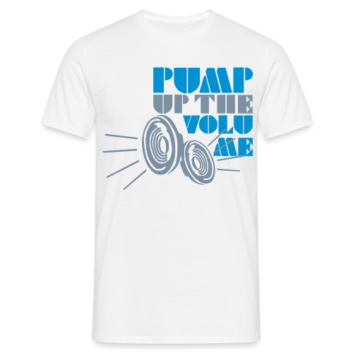 Pump Up The Volume - Men's T-Shirt