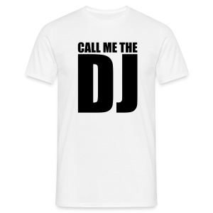 Call me the DJ t-shirt - Men's T-Shirt