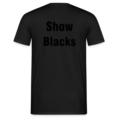 Show Blacks - Men's T-Shirt