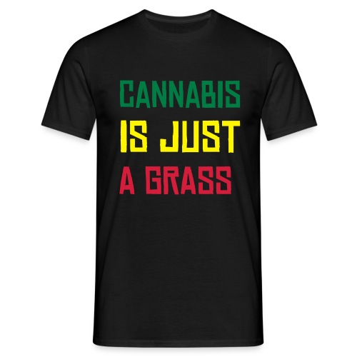 CANNABIS IS JUST A GRASS - T-shirt Homme
