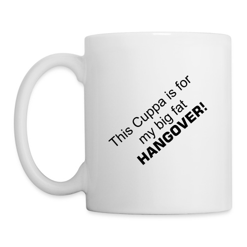 This Cuppa is for my big fat HANGOVER! - Mug