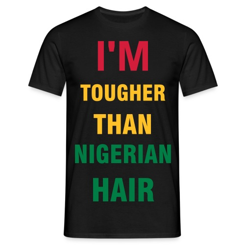 I'M TOUGHER THAN NIGERIAN HAIR - Men's T-Shirt