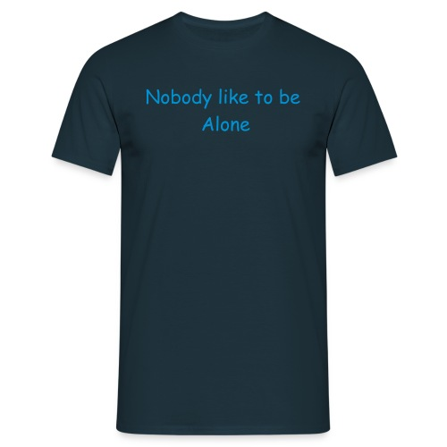Nobody like to be alone   - Men's T-Shirt