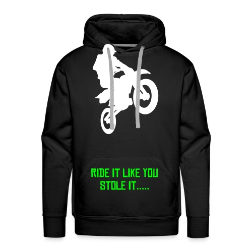 Ride it like you stole it hooded top - Men's Premium Hoodie