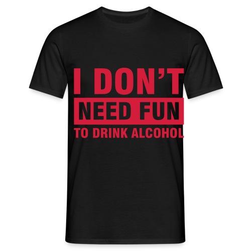 I Don't Need Fun Black Shirt - Men's T-Shirt