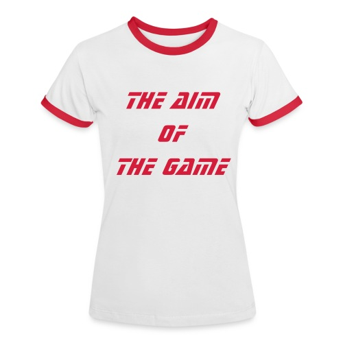 The Aim of The Game Womes T-Shirts (Lawless) - Women's Ringer T-Shirt