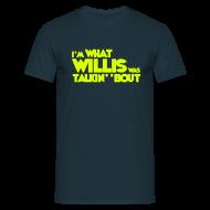 T-Shirts ~ Men's T-Shirt ~ I'm what willis was talkin' 'bout