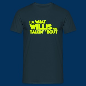 I'm what willis was talkin' 'bout - Men's T-Shirt