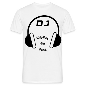 Male - DJ Will Play For Food T-shirt (White) - Men's T-Shirt