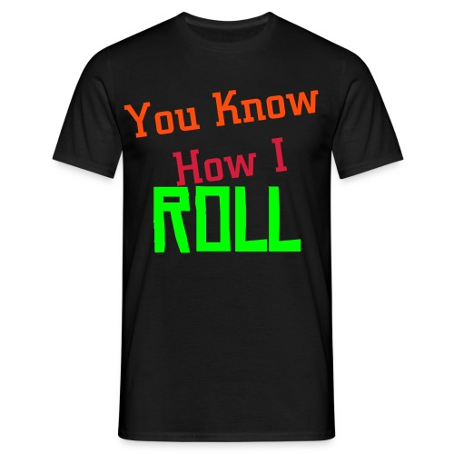 Black T-shirt : You know how i roll - Men's T-Shirt