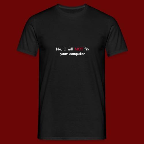No, I will not fix your computer - Men's T-Shirt