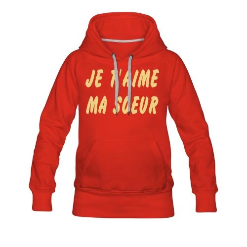 Je t aime ma soeur - Sweat-shirt à capuche Premium pour femmes