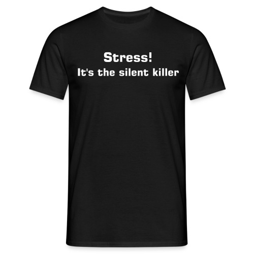 Stress - it's the silent killer - Men's T-Shirt