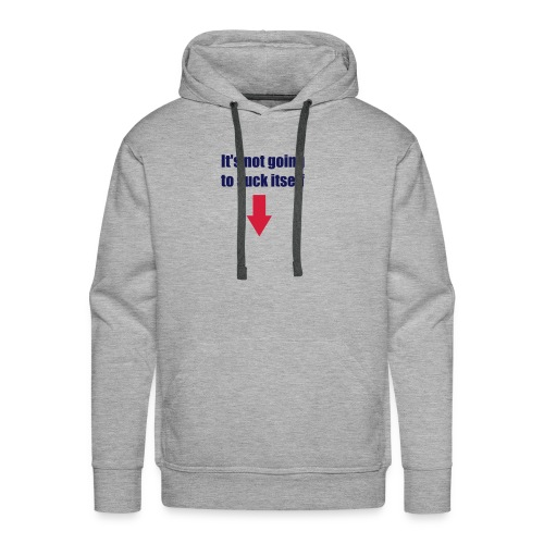 not going to suck itself - Men's Premium Hoodie